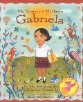My Name Is Gabriela Me Llamo Gabriela The Life of Gabriela Mistral La Vida de Gabriela Mistral