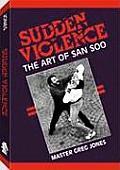 Sudden Violence The Art Of San Soo