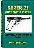The Ruger .22 Automatic Pistol: Standard/Mark I/Mark II Series