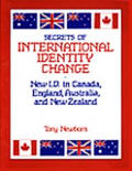Secrets of International Identity Change: New I. D. in Canada, England, Australia & New Zealand