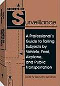 Secrets of Surveillance A Professionals Guide to Tailing Subjects by Vehicle Foot Airplane & Public Transportation