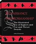 Renaissance Swordsmanship The Illustrated Book of Rapiers & Cut & Thrust Swords & Their Use