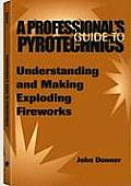 A Professionalas Guide to Pyrotechnics: Understanding and Making Exploding Fireworks