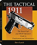 The Tactical 1911: The Street Cop's and Swat Operator's Guide to Employment and Maintenence