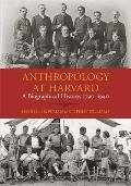 Anthropology at Harvard: A Biographical History, 1790-1940