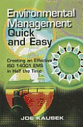 Environmental Management Quick and Easy: Creating an Effective ISO I4001 EMS in Half the Time