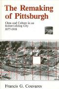 Remaking of Pittsburgh : Class and Culture in an Industrializing City, 1877-1919 (84 Edition)