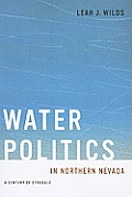 Water Politics in Northern Nevada: A Century of Struggle (Wilber S. Shepperson Series in Nevada History)