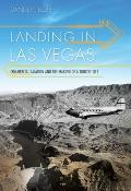 Landing in Las Vegas: Commercial Aviation and the Making of a Tourist City (Wilbur S. Shepperson Series in Nevada History)