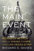 The Main Event: Boxing in Nevada from the Mining Camps to the Las Vegas Strip (Wilbur S. Shepperson Series in Nevada History)