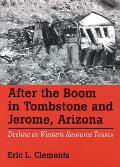 After the Boom in Tombstone and Jerome, Arizona: Decline in Western Resource Towns