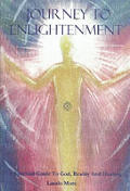 Journey to Enlightenment A Spiritual Guide to God Reality & Healing