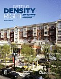 Getting Density Right: Tools for Creating Vibrant Compact Development [With CDROM]