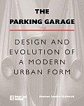The Parking Garage: Design and Evolution of a Modern Urban Form