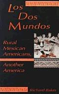 Los DOS Mundos Rural Mexican Americans Another America