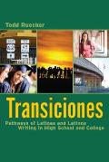 Transiciones: Pathways of Latinas and Latinos Writing in High School and College