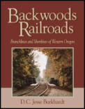 Backwoods Railroads: Branchlines and Shortlines of Western Oregon Cover