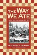 Way We Ate Pacific Northwest Cooking 1843 1900