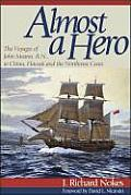 Almost A Hero: The Voyages Of John Meares, R.N., To China, Hawaii & The Northwest Coast by J Richard Nokes