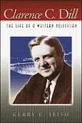 Clarence C. Dill: The Life of a Western Politician