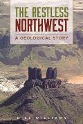 Restless Northwest : a Geological Story (02 Edition)