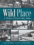 Wild Place: A History of Priest Lake, Idaho