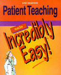Springhouse Incredibly Easy! Series #32: Patient Teaching Made Incredibly Easy!