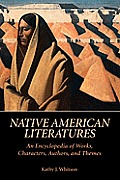 Native American Literatures: An Encyclopedia of Works, Characters, Authors, and Themes