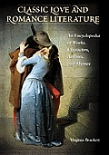 Classic Love and Romance Literature: An Encyclopedia of Works, Characters, Authors, and Themes