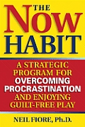 Now Habit A Strategic Program for Overcoming Procrastination & Enjoying Guilt Free Play
