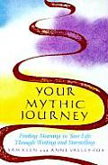 Your Mythic Journey: Finding Meaning in Your Life Through Writing and Storytelling (Inner Work Book) Cover