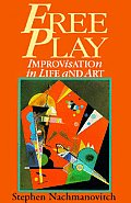 Free Play Improvisation In Life & Art