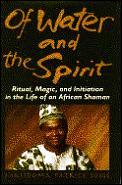 Of water and the spirit :ritual, magic, and initiation in the life of an African shaman