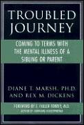Troubled journey :coming to terms with the mental illness of a sibling or parent