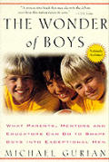 Wonder of Boys What Parents Mentors & Educators Can Do to Shape Boys into Exceptional Men