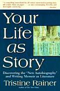 Your Life as Story Discovering the New Autobiography & Writing Memoir as Literature