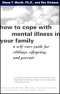 How to Cope with Mental Illness in Your Family: A Self-Care Guide for Siblings, Offspring, and Parents