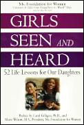 Girls Seen and Heard: 52 Life Lessons for Our Daughters Cover