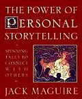 Power of Personal Storytelling Spinning Tales to Connect with Others