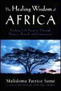 Healing Wisdom of Africa Finding Life Pupose Through Nature Ritual & Community