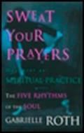 Sweat Your Prayers : Movement As Spiritual Practice (97 Edition)