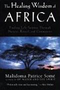 Healing Wisdom of Africa : Finding Life Purpose Through Nature, Ritual, and Community (98 Edition)