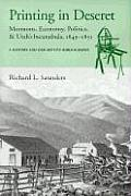 Printing in Deseret: Mormons, Economy, Politics & Utah's Incunabula, 1849-1851; A History and Descriptive Bibliography