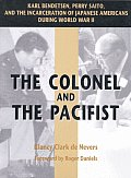 The Colonel and the Pacifist: Karl R. Bendetsen, Perry H. Saito, and the Incarceration of Japanese Americans During World War II
