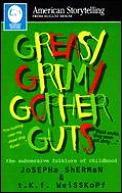 Greasy Grimy Gopher Guts: The Subversive Folklore Of Childhood by Josepha Sherman