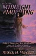Between Midnight and Morning: Historic Hauntings and Ghost Tales from the Frontier, Hispanic, and Native American Traditions