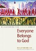 Everyone Belongs to God: Discovering the Hidden Christ