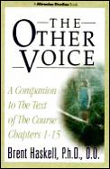 Other Voice A Companion to the Text of The Course Chapters 1 15