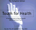 Touch for Health A Practical Guide to Natural Health with Acupressure Touch & Massage the Complete Edition