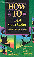 How to Heal with Color (Llewellyn's How to)